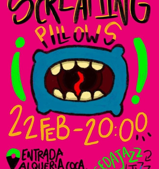 Screaming Pillows [22/02/20]
